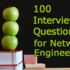 Top 100 Interview Questions for Network Engineers