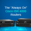 "The ""Always On"" Cisco ISR 4000 Will Replace the Popular Cisco 1900, 2900, and 3900 Series"