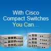 With Cisco Compact Switches You Can…