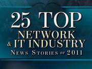 25 Top Network and IT Industry News Stories of 2011