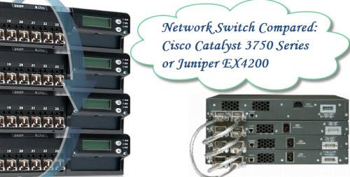 Network Switch Compared: Cisco Catalyst 3750 Series or Juniper ...