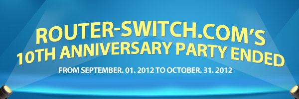 The Celebration of Router-switch.com's 10th Anniversary Ended