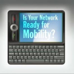 Is Your Network Ready for Mobility or Mobile Devices?