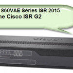 Why Upgrade to the New Cisco 860VAE ISRs?