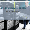 Cisco 4510E or Catalyst 6800ia Switch