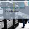 Cisco 4510E or Catalyst 6800ia Switch