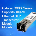 Catalyst 3XXX Series Supports 100-MB Ethernet SFP Transceiver Module Models
