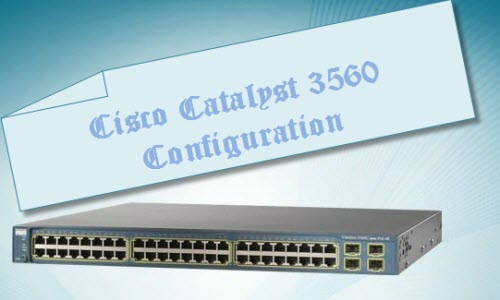 Cisco Catalyst 3560 Series Switches Configuration