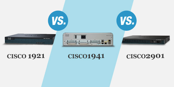 Cisco 1921 vs. Cisco 1941 vs. Cisco 2901