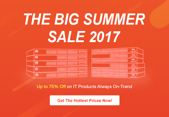 Top Deals on Cisco, Huawei, HPE, DELL during the Big Summer